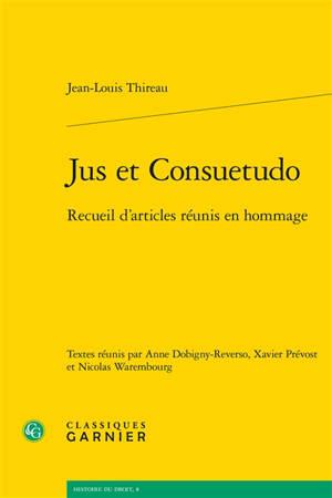 Jus et consuetudo : recueil d'articles réunis en hommage