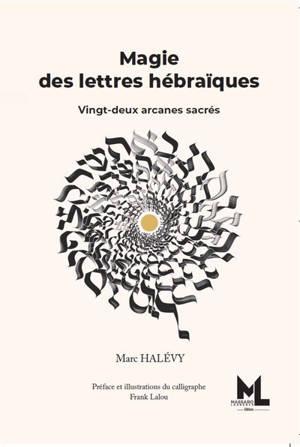 Magie des lettres hébraïques : vingt-deux arcanes sacrés