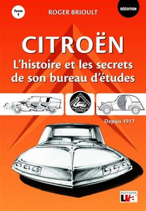 Citroën : l'histoire et les secrets de son bureau d'études depuis 1917 : nées de pères inconnus. Volume 1