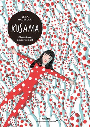 Kusama : obsessions, amours et art