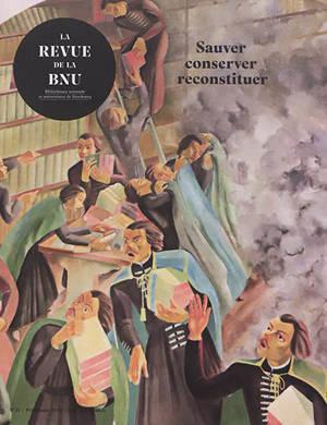 Revue de la BNU (La). n° 21, Sauver, conserver, reconstituer