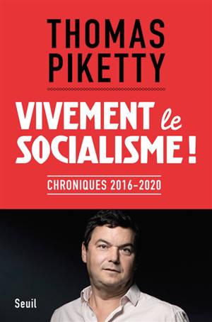 Vivement le socialisme ! : chroniques 2016-2020