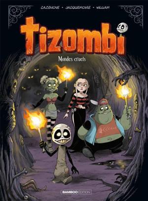 Tizombi. Volume 4, Mondes cruels
