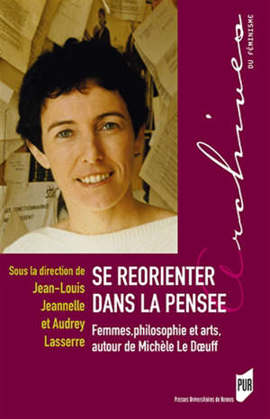 Se réorienter dans la pensée : femmes, philosophie et arts : autour de Michèle Le Doeuff