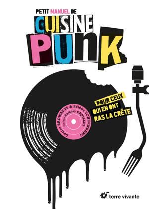 Petit manuel de cuisine punk : pour ceux qui en ont ras la crête