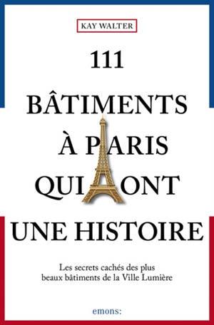 111 bâtiments à Paris qui ont une histoire : les secrets cachés des plus beaux bâtiments de la Ville lumière