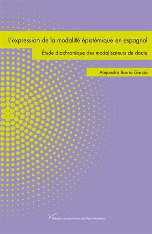 L'expression de la modalité épistémique en espagnol : étude diachronique des modalisateurs de doute