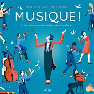 Musique ! : les instruments, les musiciens, les compositeurs...