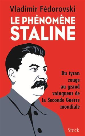 Le phénomène Staline : du tyran rouge au grand vainqueur de la Seconde Guerre mondiale