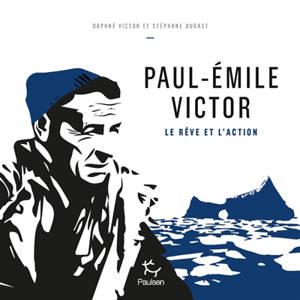 Paul-Emile Victor : le rêve et l'action