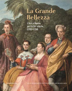 La grande bellezza : l'art à Rome au XVIIIe siècle, 1700-1758 : Ajaccio, Palais Fesch-Musée des beaux-arts, du 30 juin au 3 octobre 2022