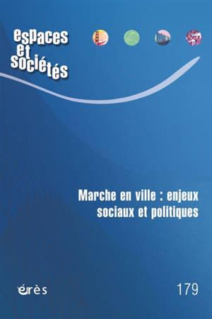 Espaces et sociétés. n° 179, Marche en ville : enjeux sociaux et politiques