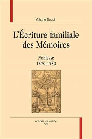 L'écriture familiale des Mémoires : noblesse 1570-1750