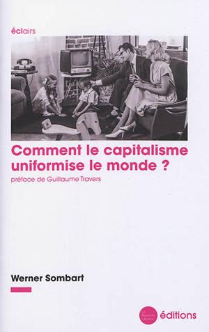 Comment le capitalisme uniformise le monde ?