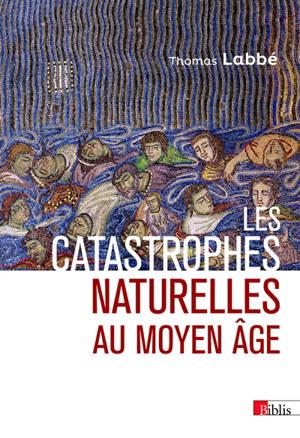 Les catastrophes naturelles au Moyen Age : XIIe-XVe siècle