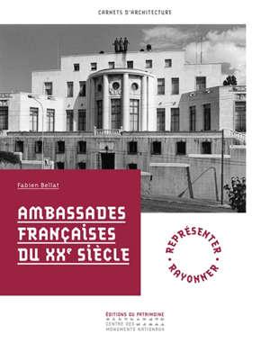 Ambassades françaises du XXe siècle : représenter, rayonner