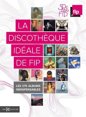 La discothèque idéale de FIP : les 275 albums incontournables