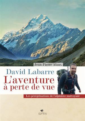David Labarre : l'aventure à perte de vue : les pérégrinations de l'alpiniste malvoyant