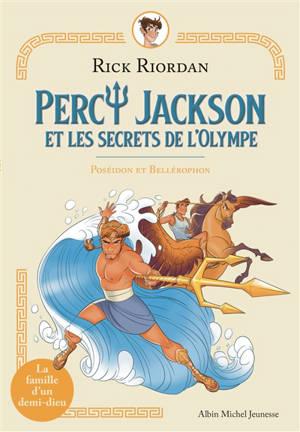 Percy Jackson et les secrets de l'Olympe. Volume 4, Poséidon et Bellérophon