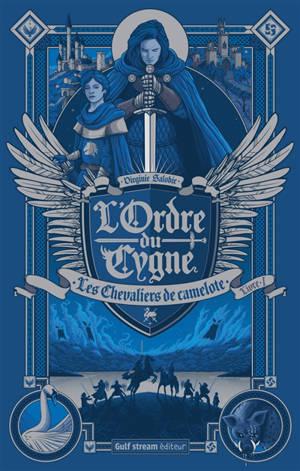 L'Ordre du Cygne. Volume 1, Les chevaliers de Camelote