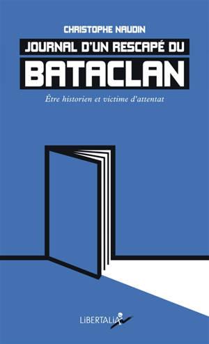 Journal d'un rescapé du Bataclan : être historien et victime d'attentat