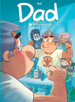 Dad. Volume 7, La force tranquille