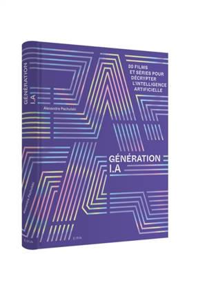 Génération I.A : 80 films et séries pour décrypter l'intelligence artificielle