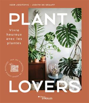 Plant lovers : vivre heureux avec les plantes