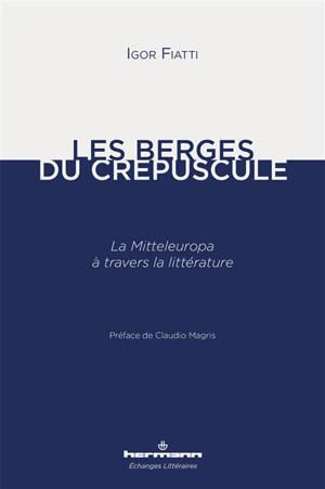 Les berges du crépuscule : la Mitteleuropa à travers la littérature