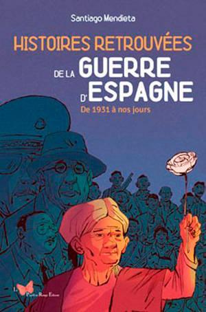 Histoires retrouvées de la guerre d'Espagne : de 1931 à nos jours