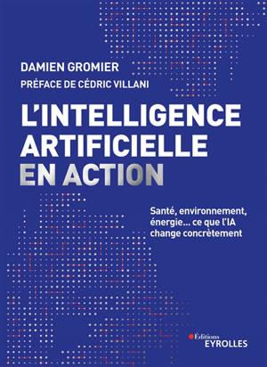 L'intelligence artificielle en action : santé, environnement, énergie... : ce que l'IA change concrètement