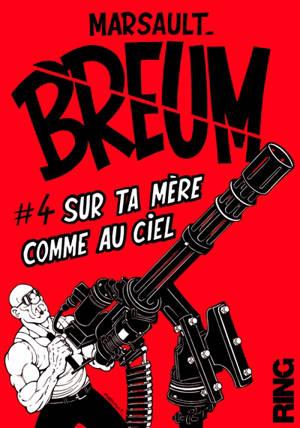 Breum. Volume 4, Sur ta mère comme au ciel