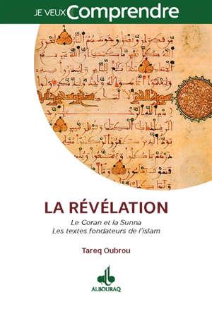 La révélation : le Coran et la Sunna : les textes fondateurs de l'islam