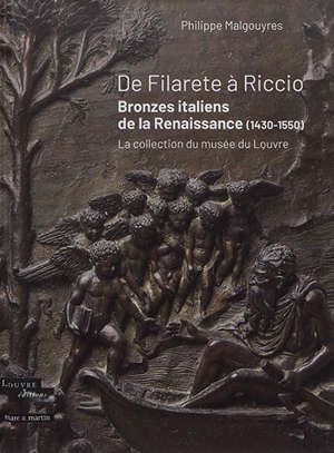 De Filarete à Riccio : bronzes italiens de la Renaissance (1430-1550) : la collection du Musée du Louvre