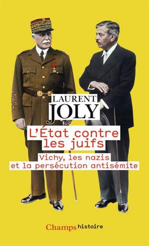 L'Etat contre les Juifs : Vichy, les nazis et la persécution antisémite (1940-1944)