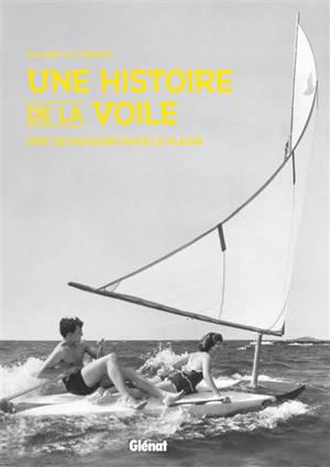 Une histoire de la voile : l'art de naviguer pour le plaisir