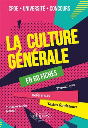 La culture générale en 60 fiches : CPGE, université, concours : thématiques, références, textes fondateurs