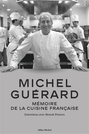 Michel Guérard : mémoire de la cuisine française : entretiens avec Benoît Peeters
