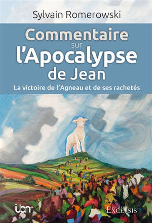 Commentaire sur l'Apocalypse de Jean : la victoire de l'agneau et de ses rachetés