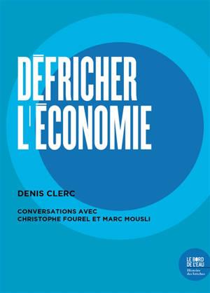 Défricher l'économie : conversations avec Christophe Fourel et Marc Mousli