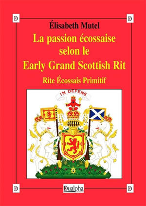 La passion écossaise selon le Early Grand Scottish Rit : rite écossais primitif