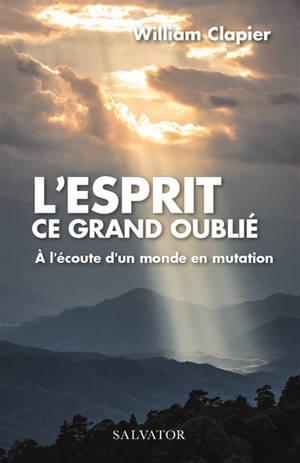 L'Esprit, ce grand oublié : à l'écoute d'un monde en mutation