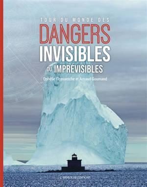 Tour du monde des dangers invisibles ou imprévisibles