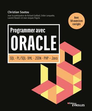Programmer avec Oracle : SQL, PL-SQL, XML, JSON, PHP, Java : avec 50 exercices corrigés