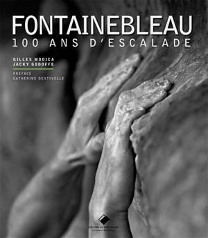 Fontainebleau : 100 ans d'escalade