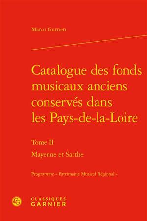 Catalogue des fonds musicaux anciens conservés dans les Pays-de-la-Loire. Volume 2, Mayenne et Sarthe