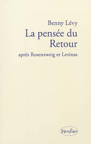 La pensée du retour : après Rosenzweig et Levinas : séminaire donné à l'Institut d'études lévinassiennes, Jérusalem, 9 octobre 2002-18 juin 2003