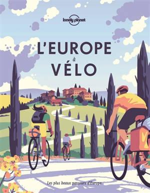 L'Europe à vélo : les plus beaux parcours d'Europe