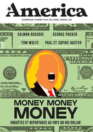 America. n° 15, Money money money : enquêtes et reportages au pays du roi dollar