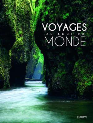 Voyages au bout du monde : 100 sites spectaculaires comme si vous y étiez